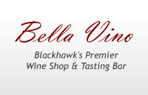 Bella Vino, Blackhawk's Premier Wine Shop & Tasting Bar
